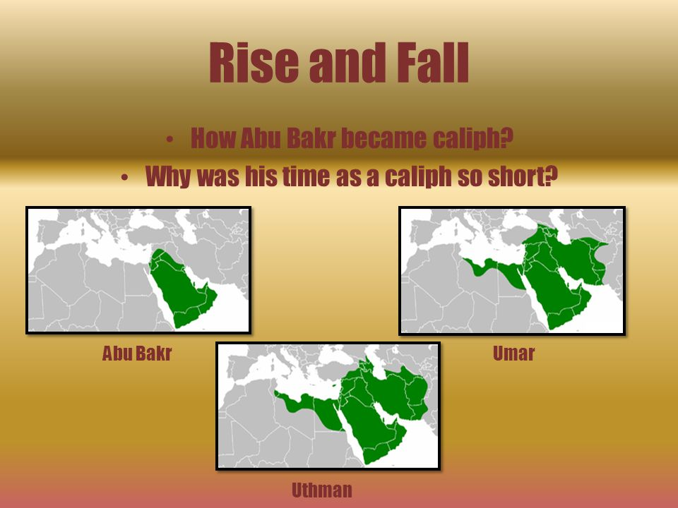 Events  Abu Bakr as a caliph: (632) - He was chosen as the prophet's successor.