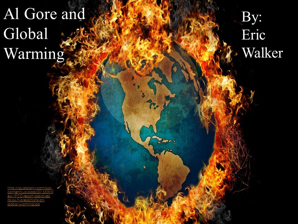 Al Gore and Global Warming By: Eric Walker Al Gore and Global Warming By: Eric Walker   content/uploads/2013/09/N ew-IPCC-report-disproves- its-own-predictions-on- global-warming.jpg