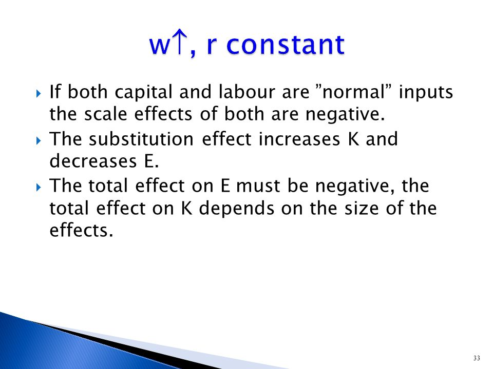33  If both capital and labour are normal inputs the scale effects of both are negative.
