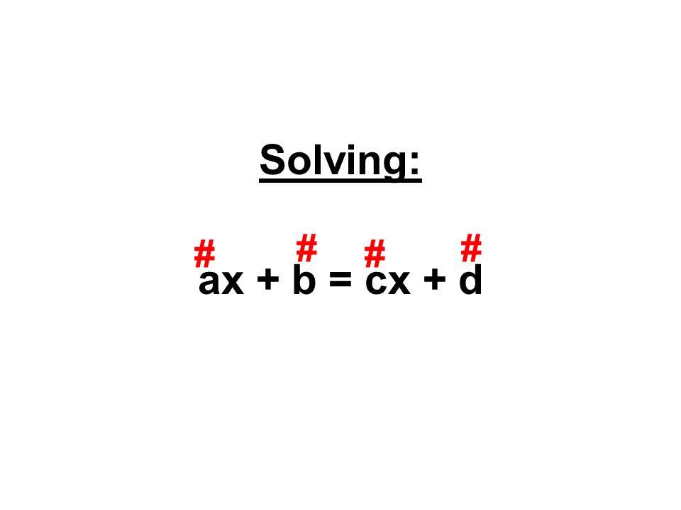 Solving: ax + b = cx + d # # # #