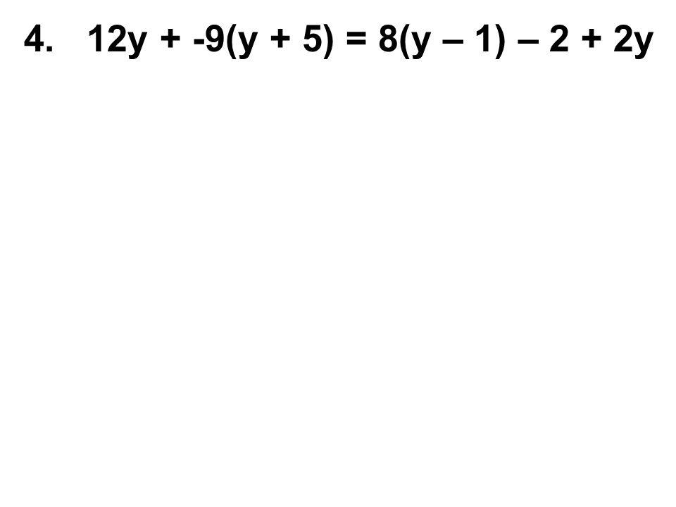 4. 12y + -9(y + 5) = 8(y – 1) – 2 + 2y