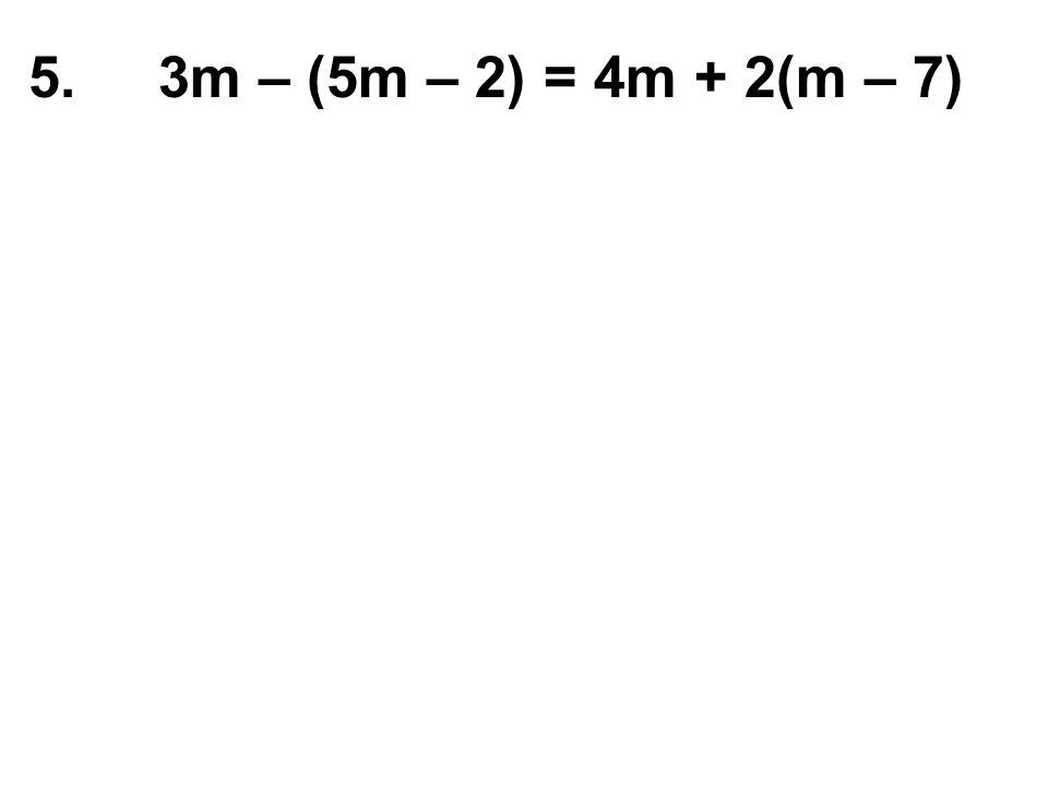 5. 3m – (5m – 2) = 4m + 2(m – 7)