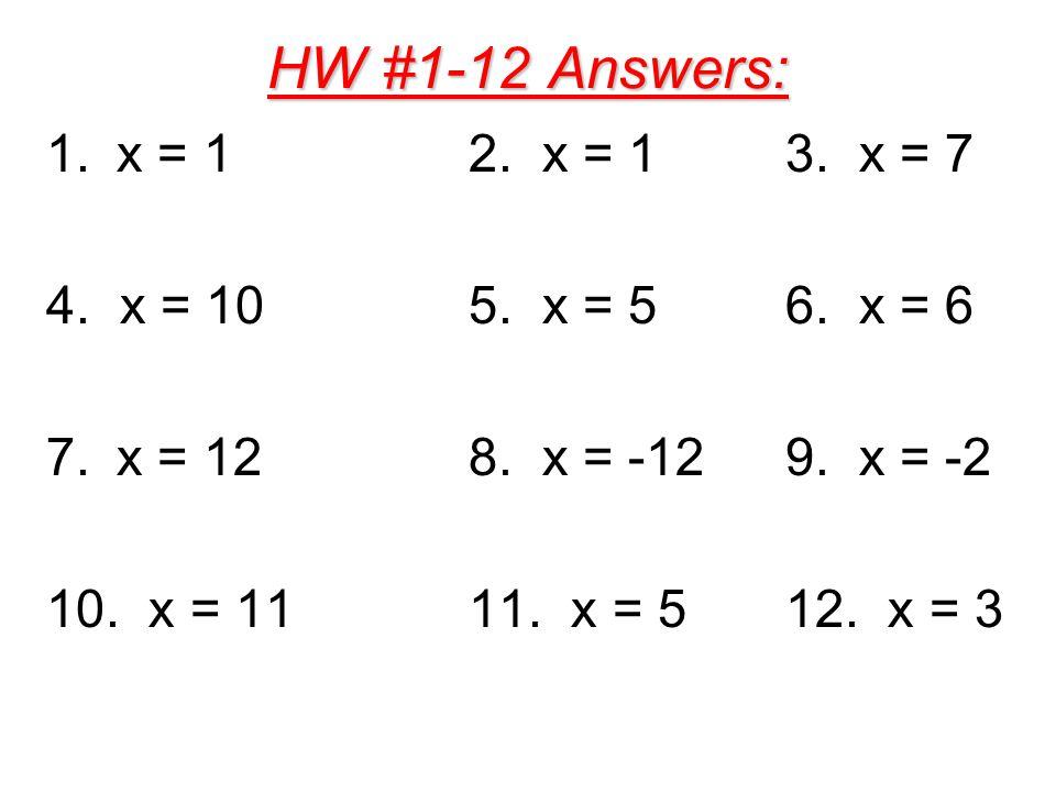 HW #1-12 Answers: 1.x = 12. x = 13. x = 7 4. x = 105. x = 56. x = 6 7.x = 128. x = -129. x = -2 10. x = 1111. x = 512. x = 3