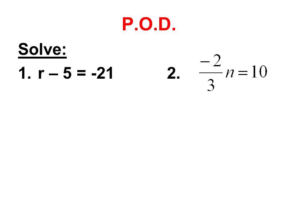 P.O.D. Solve: 1.r – 5 = -212.