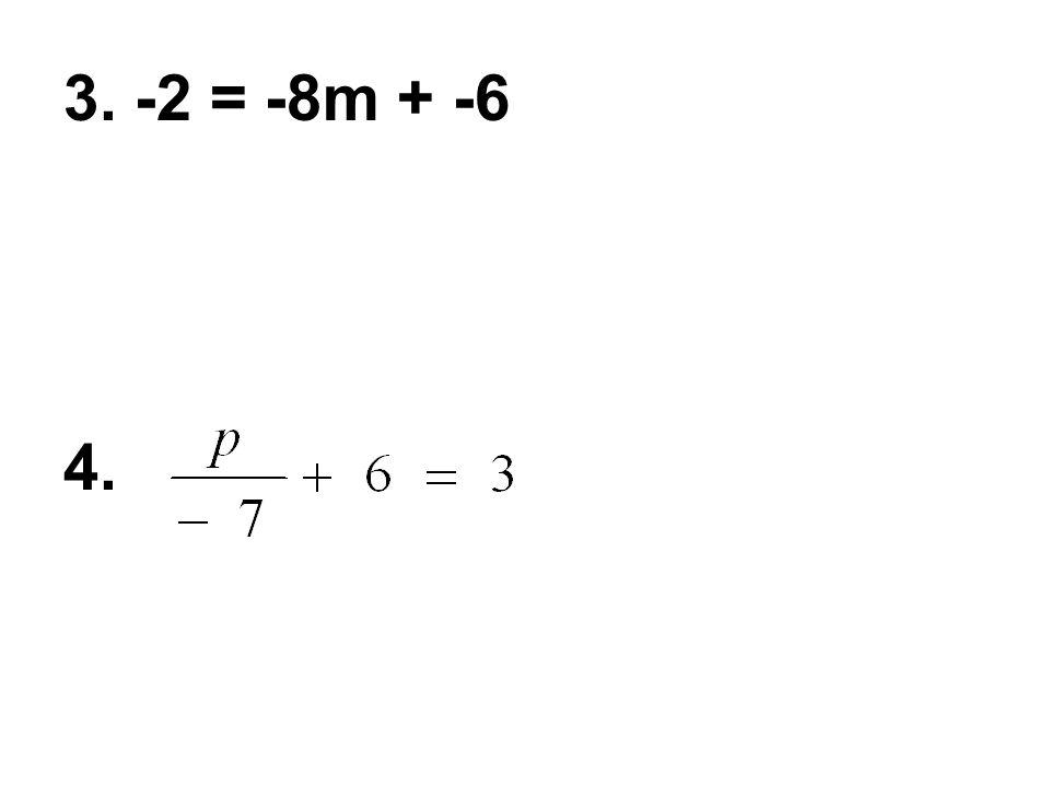 3. -2 = -8m + -6 4.