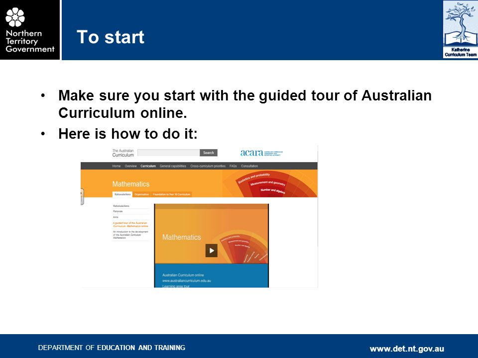 DEPARTMENT OF EDUCATION AND TRAINING   To start Make sure you start with the guided tour of Australian Curriculum online.