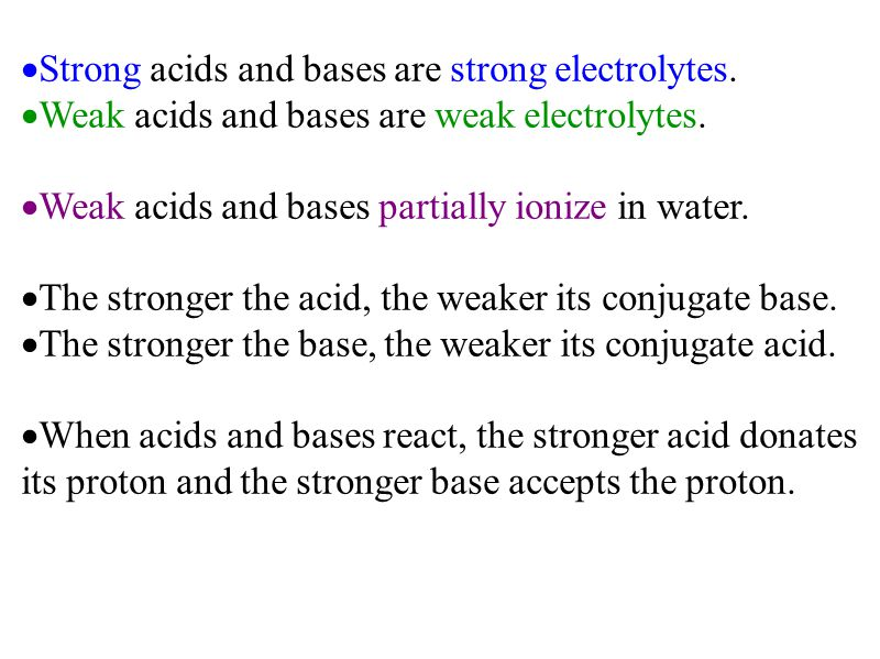  Strong acids and bases are strong electrolytes.  Weak acids and bases are weak electrolytes.