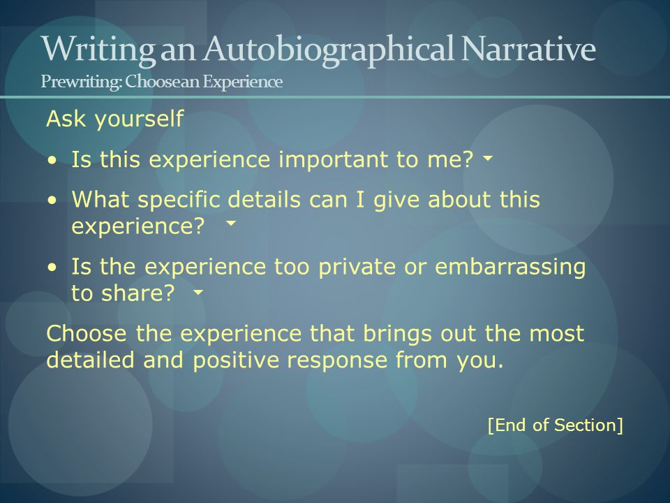 Purpose Writing an Autobiographical Narrative Prewriting: Define Your Purpose and Audience To relate the sequence of events that make up a personal experience To express to your audience the significance of those events