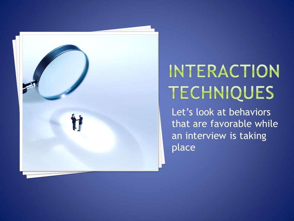 Let's look at behaviors that are favorable while an interview is taking place