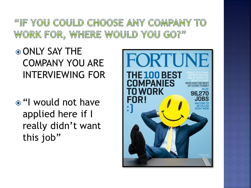  ONLY SAY THE COMPANY YOU ARE INTERVIEWING FOR  I would not have applied here if I really didn't want this job