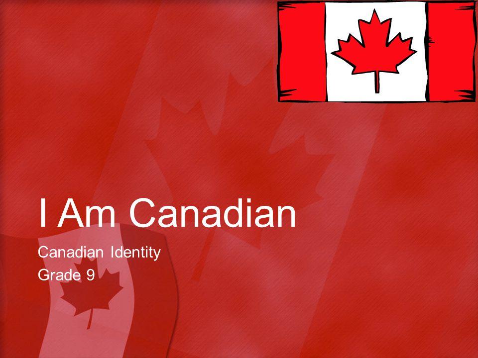 I Am Canadian Canadian Identity Grade 9
