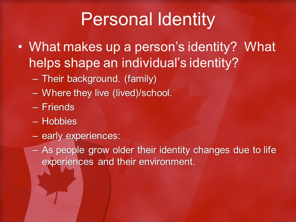 Personal Identity What makes up a person's identity.