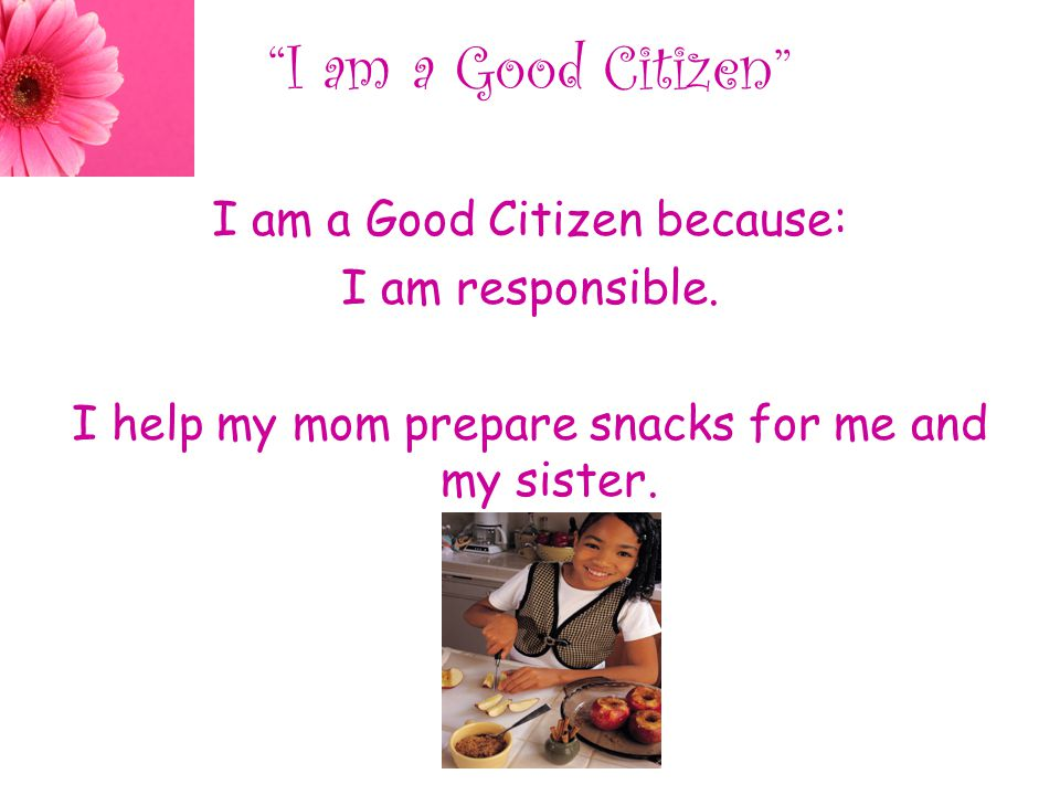 I am a Good Citizen I am a Good Citizen because: I am responsible.