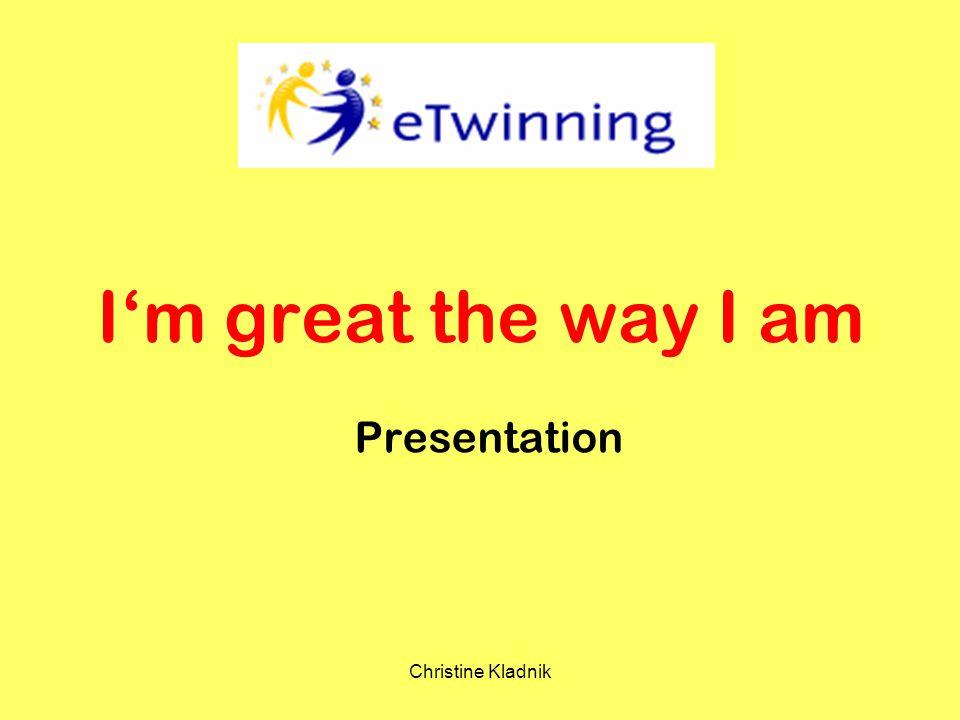 Christine Kladnik I'm great the way I am Presentation