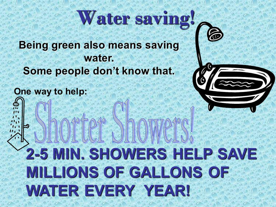 Water saving.Being green also means saving water.
