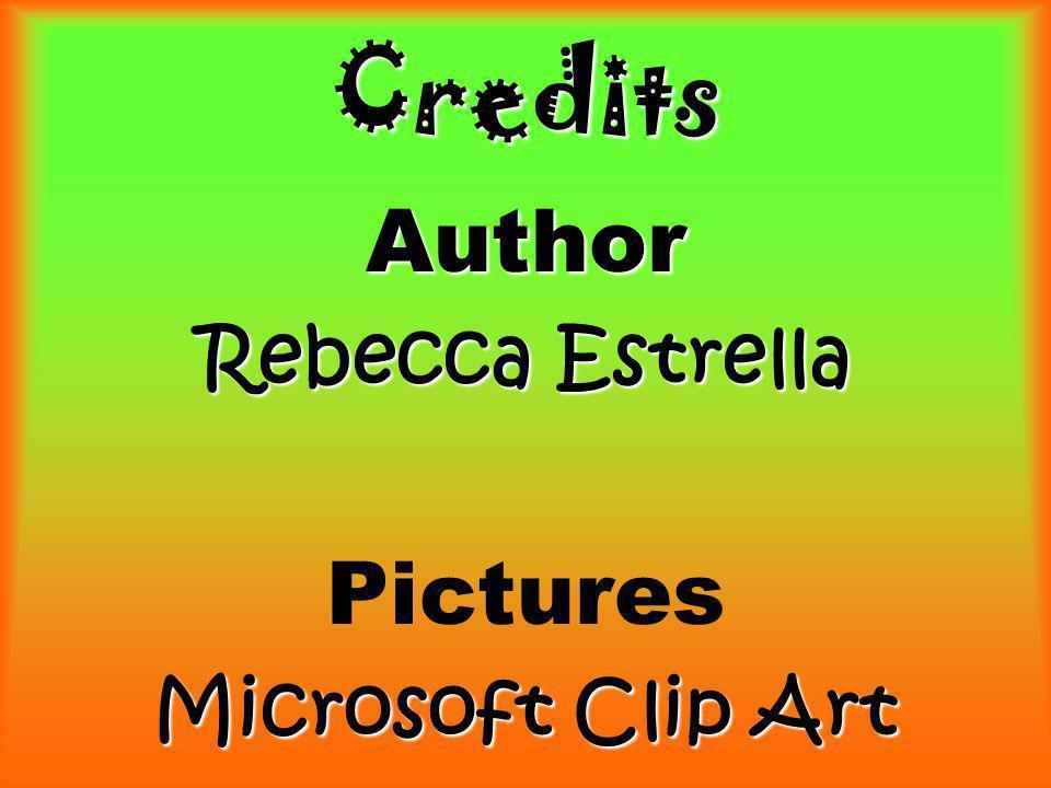 Credits Author Rebecca Estrella Pictures Microsoft Clip Art