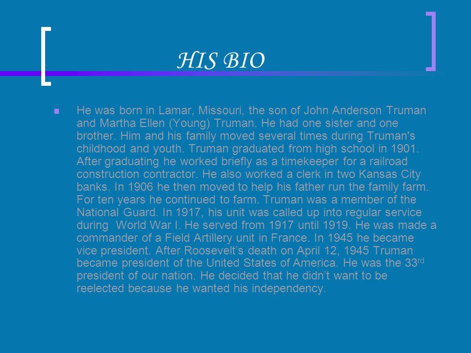 HIS BIO He was born in Lamar, Missouri, the son of John Anderson Truman and Martha Ellen (Young) Truman.