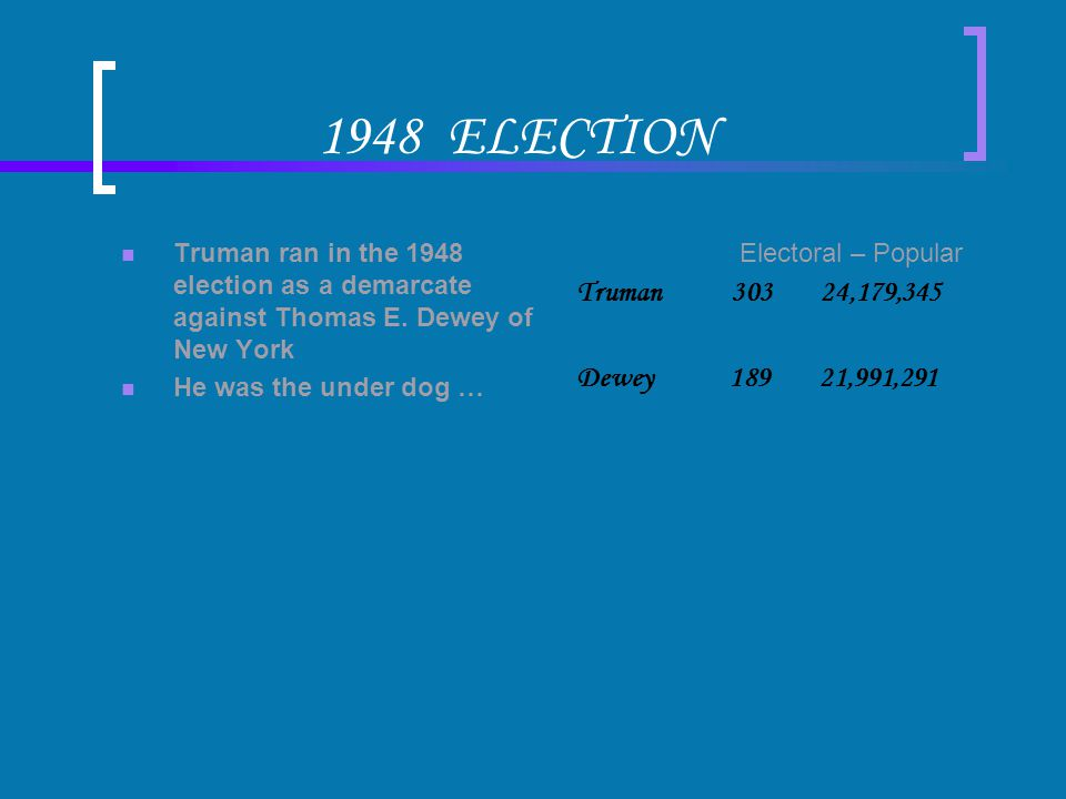 1948 ELECTION Truman ran in the 1948 election as a demarcate against Thomas E.