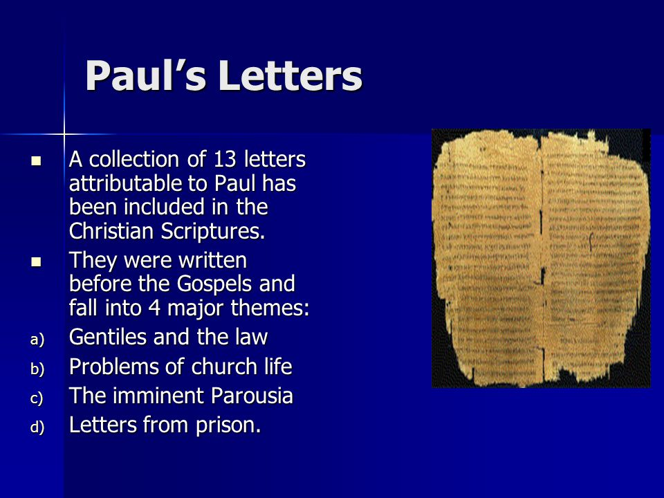 Paul's Letters A collection of 13 letters attributable to Paul has been included in the Christian Scriptures.