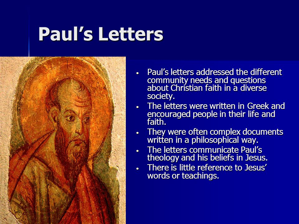 Paul's Letters Paul's letters addressed the different community needs and questions about Christian faith in a diverse society. Paul's letters address