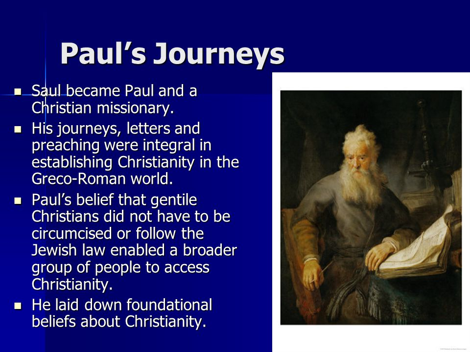 Paul's Journeys Saul became Paul and a Christian missionary. Saul became Paul and a Christian missionary. His journeys, letters and preaching were int
