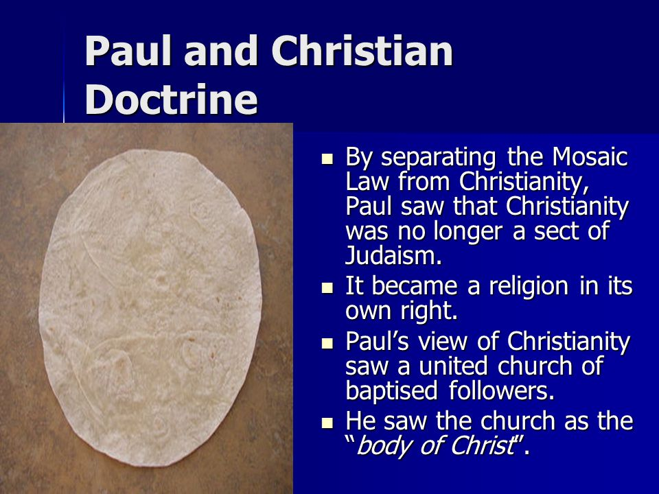 Paul and Christian Doctrine By separating the Mosaic Law from Christianity, Paul saw that Christianity was no longer a sect of Judaism. By separating