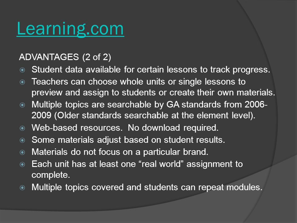 Learning.com ADVANTAGES (2 of 2)  Student data available for certain lessons to track progress.  Teachers can choose whole units or single lessons t
