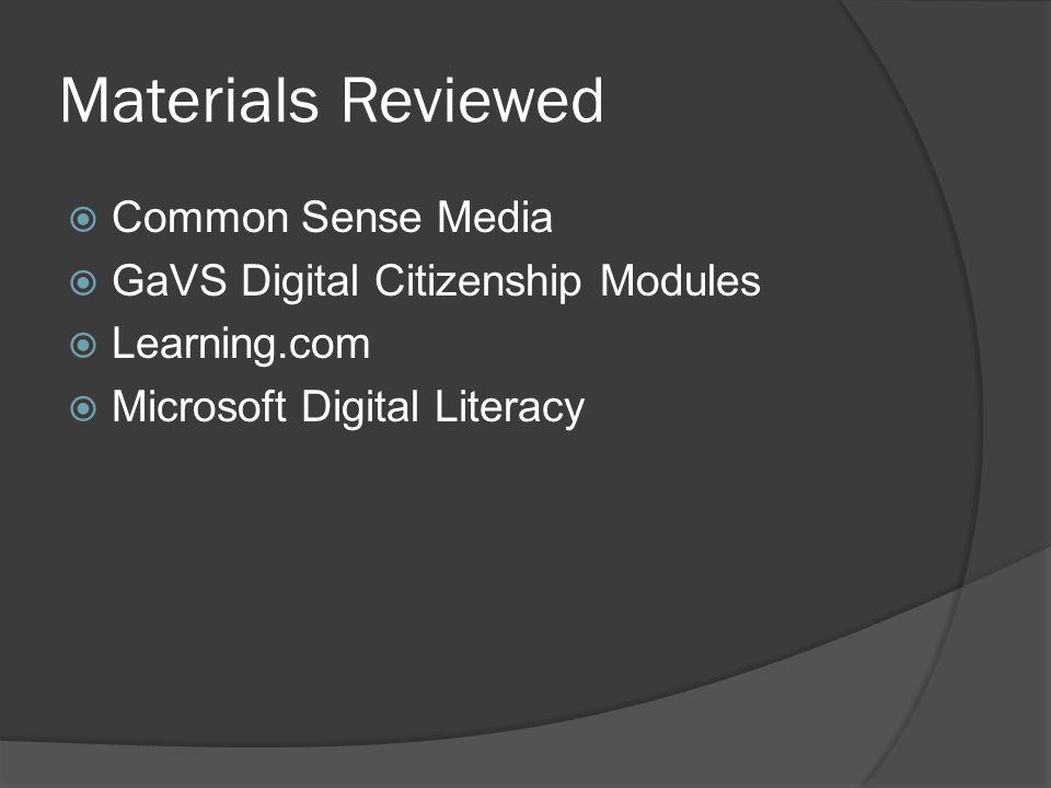 Materials Reviewed  Common Sense Media  GaVS Digital Citizenship Modules  Learning.com  Microsoft Digital Literacy