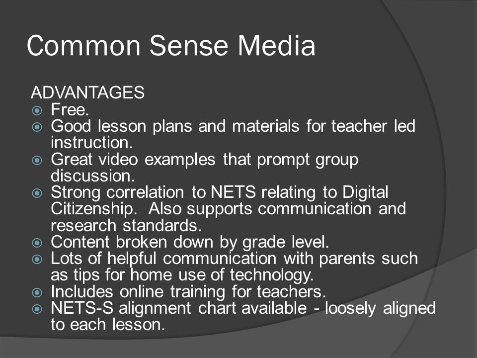 Common Sense Media ADVANTAGES  Free.  Good lesson plans and materials for teacher led instruction.  Great video examples that prompt group discussi