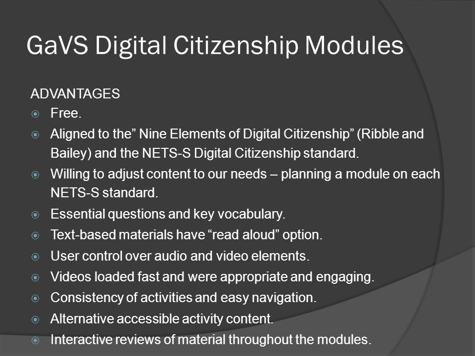 """GaVS Digital Citizenship Modules ADVANTAGES  Free.  Aligned to the"""" Nine Elements of Digital Citizenship"""" (Ribble and Bailey) and the NETS-S Digital"""