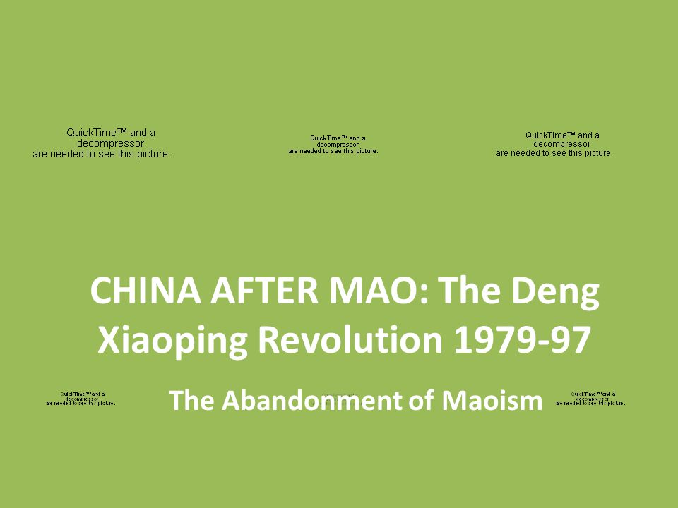 CHINA AFTER MAO: The Deng Xiaoping Revolution 1979-97 The Abandonment of Maoism