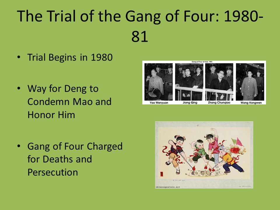 The Trial of the Gang of Four: 1980- 81 Trial Begins in 1980 Way for Deng to Condemn Mao and Honor Him Gang of Four Charged for Deaths and Persecution