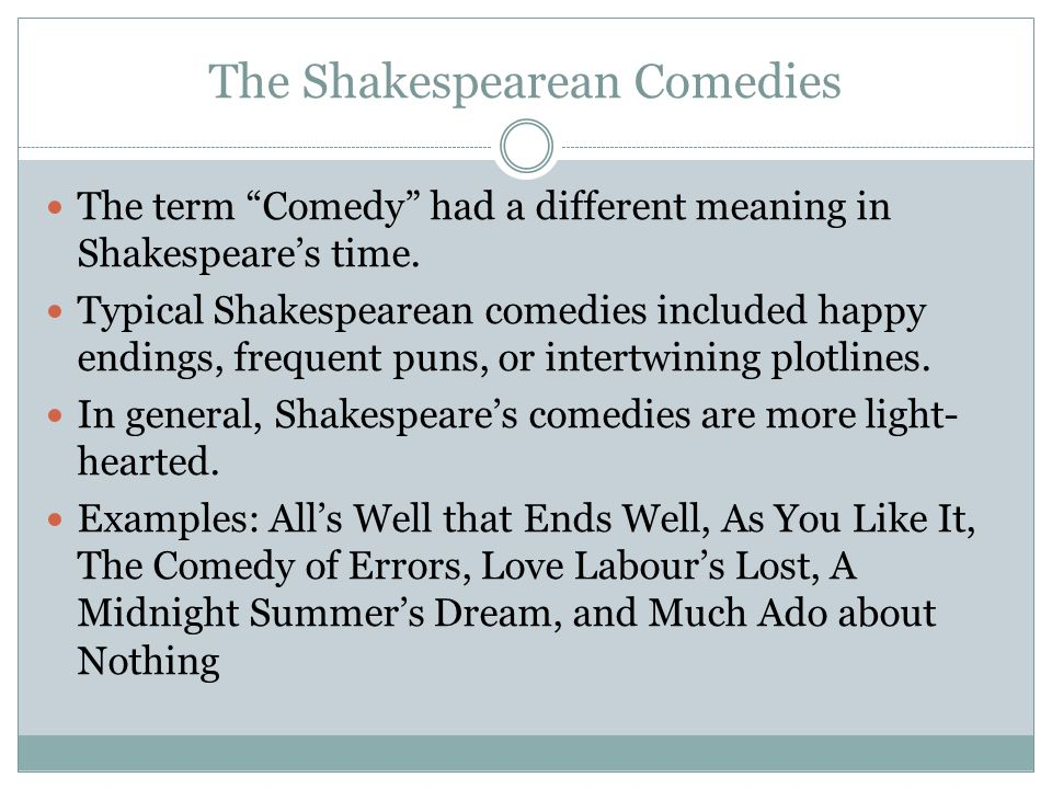 """The Shakespearean Comedies The term """"Comedy"""" had a different meaning in Shakespeare's time. Typical Shakespearean comedies included happy endings, fre"""