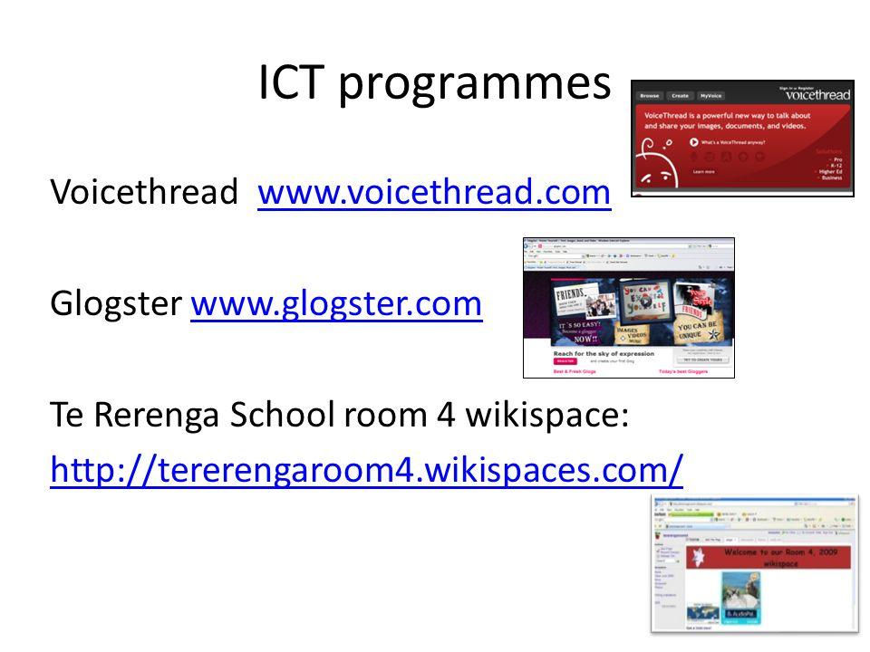 ICT programmes Voicethread www.voicethread.comwww.voicethread.com Glogster www.glogster.comwww.glogster.com Te Rerenga School room 4 wikispace: http://tererengaroom4.wikispaces.com/