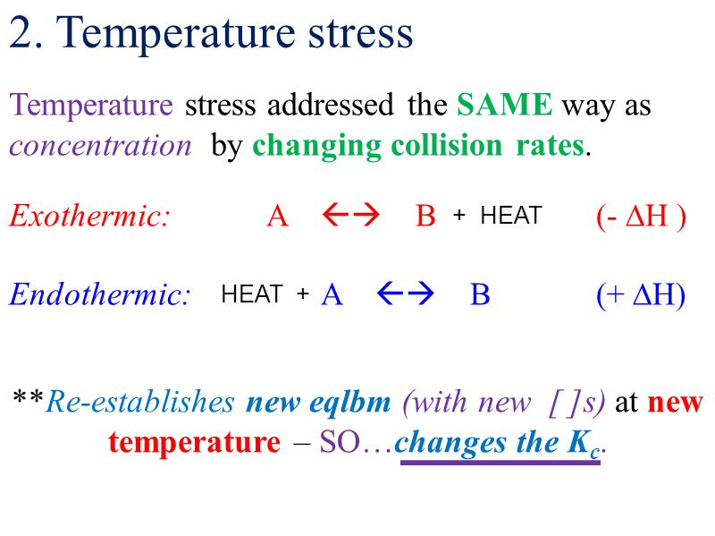 Temperature stress addressed the SAME way as concentration by changing collision rates. **Re-establishes new eqlbm (with new [ ]s) at new temperature