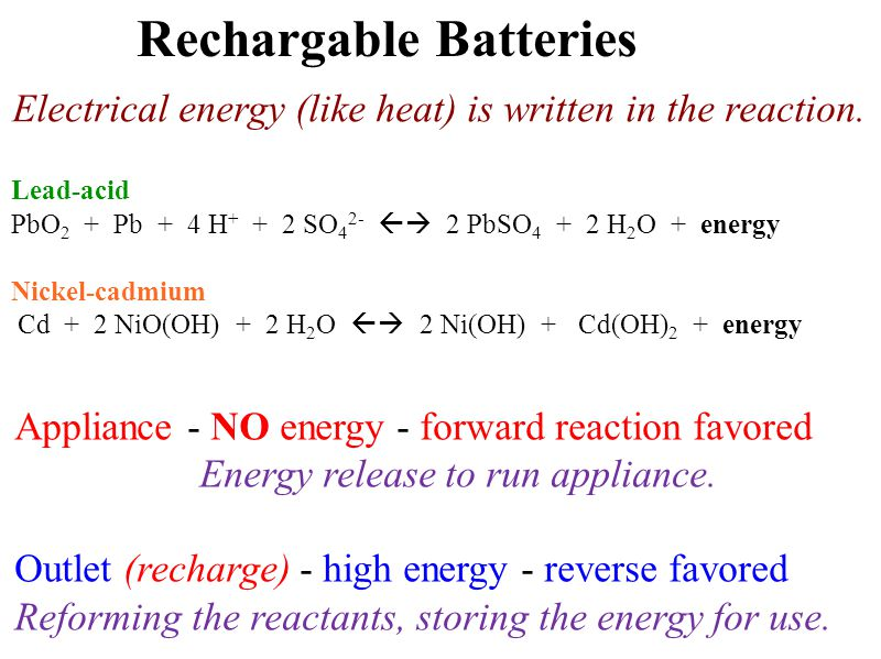 Appliance - NO energy - forward reaction favored Energy release to run appliance. Outlet (recharge) - high energy - reverse favored Reforming the reac