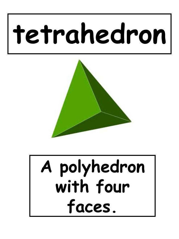 tetrahedron A polyhedron with four faces.
