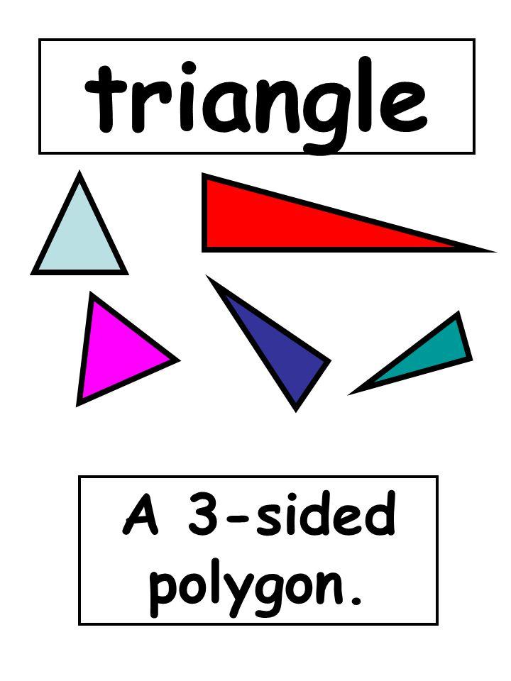 triangle A 3-sided polygon.