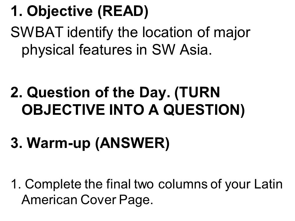 1. Objective (READ) SWBAT identify the location of major physical features in SW Asia.