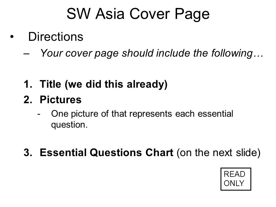 SW Asia Cover Page Directions –Your cover page should include the following… 1.Title (we did this already) 2.Pictures -One picture of that represents each essential question.