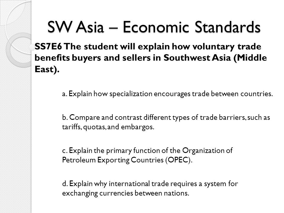SW Asia – Economic Standards SS7E7 The student will describe factors that influence economic growth and examine their presence or absence in Israel, Saudi Arabia, and Iran.