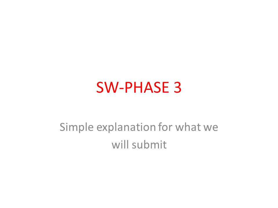 SW-PHASE 3 Simple explanation for what we will submit
