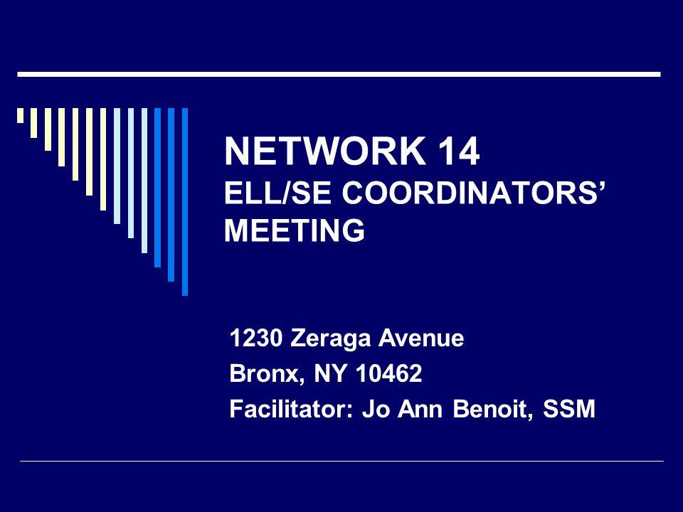 NETWORK 14 ELL/SE COORDINATORS' MEETING 1230 Zeraga Avenue Bronx, NY 10462 Facilitator: Jo Ann Benoit, SSM