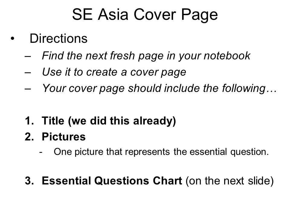 SE Asia Cover Page Directions –Find the next fresh page in your notebook –Use it to create a cover page –Your cover page should include the following…