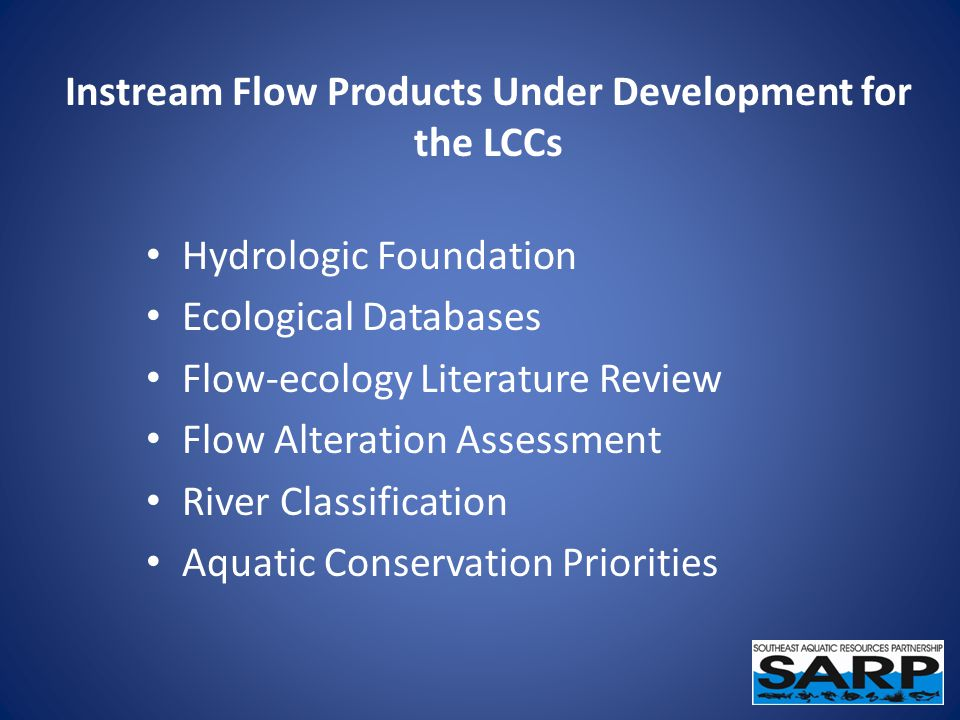 Instream Flow Products Under Development for the LCCs Hydrologic Foundation Ecological Databases Flow-ecology Literature Review Flow Alteration Assessment River Classification Aquatic Conservation Priorities