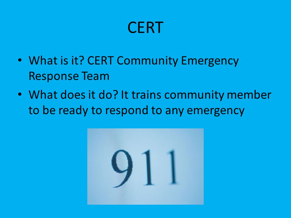 CERT What is it. CERT Community Emergency Response Team What does it do.