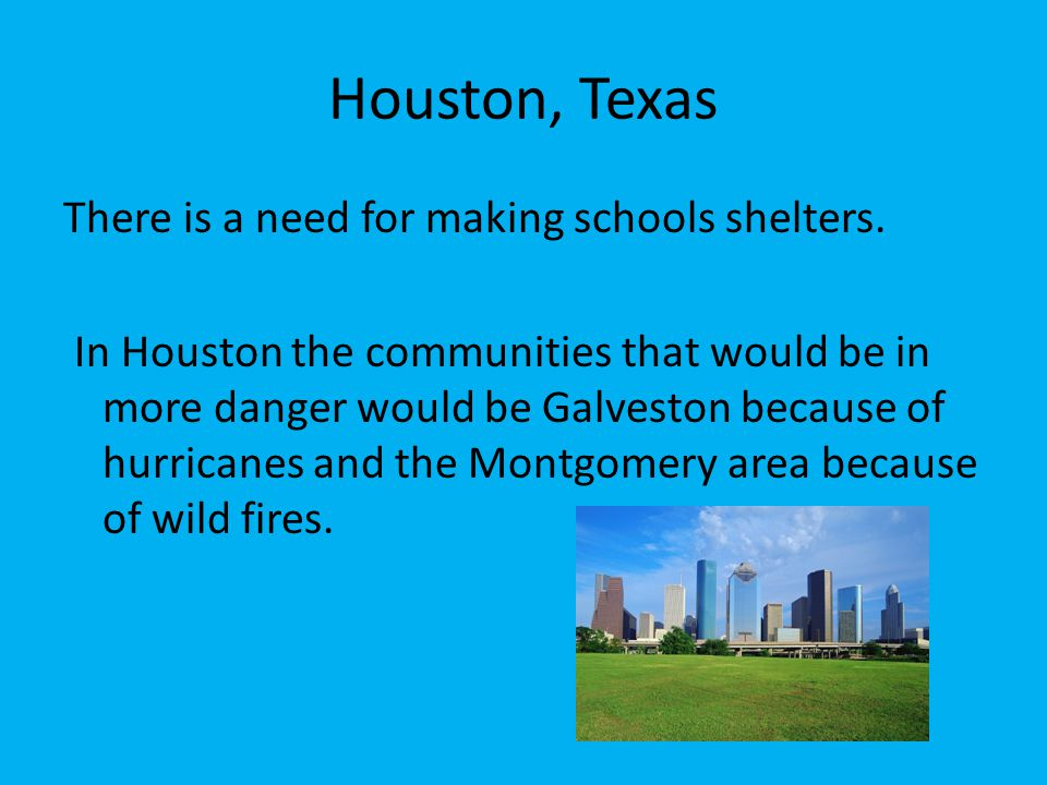Houston, Texas There is a need for making schools shelters.
