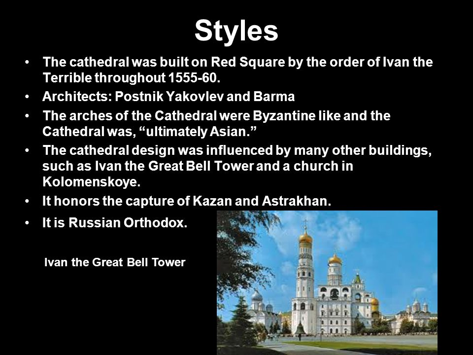 Styles The cathedral was built on Red Square by the order of Ivan the Terrible throughout 1555-60.