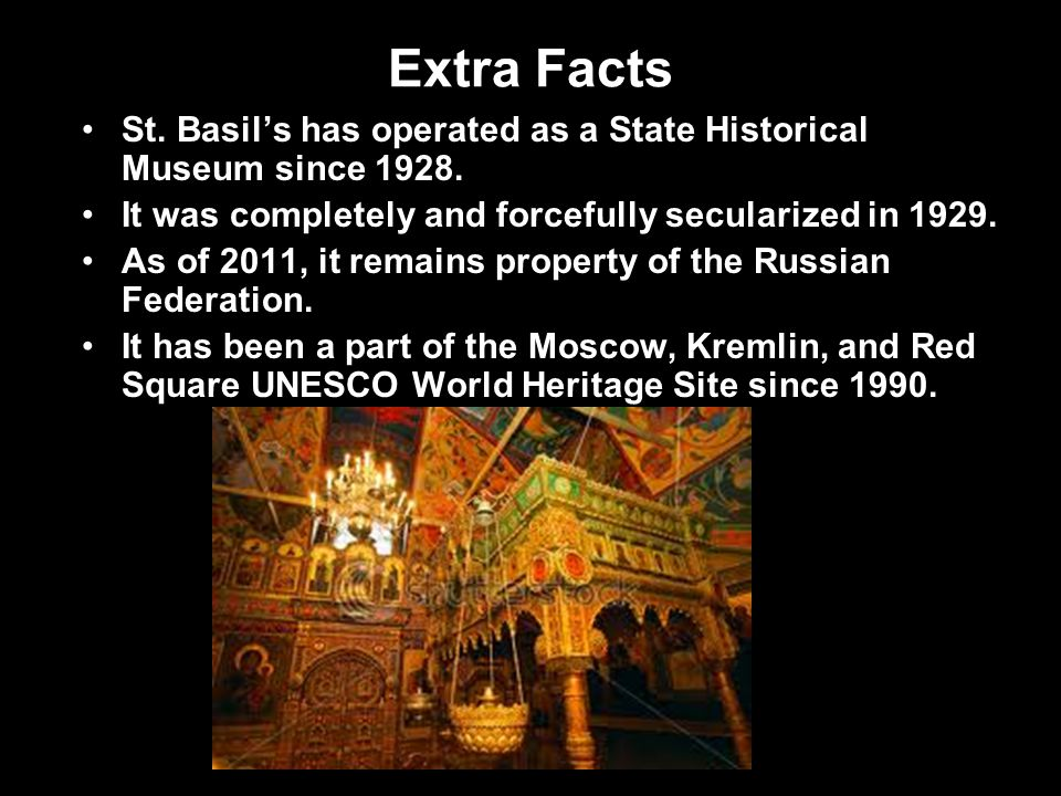 Extra Facts St. Basil's has operated as a State Historical Museum since 1928. It was completely and forcefully secularized in 1929. As of 2011, it rem