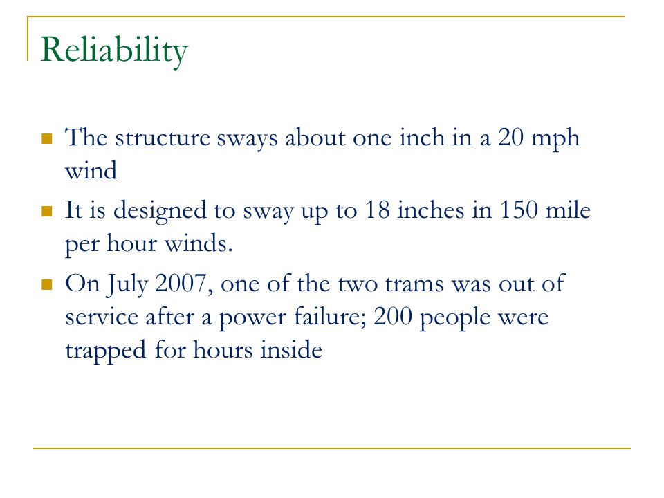 Reliability The structure sways about one inch in a 20 mph wind It is designed to sway up to 18 inches in 150 mile per hour winds.